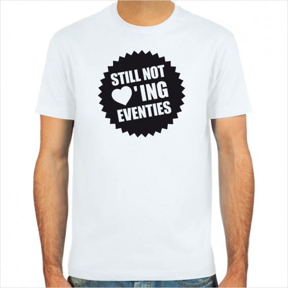 Not loving Eventies, T-Shirt